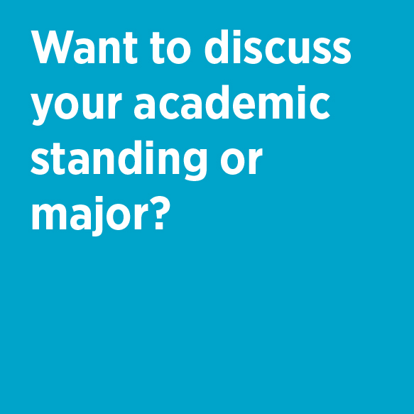 Want to discuss your academic standing or major? See your academic counselor. Visit the academic advising office for the school of your major.